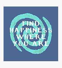 Find Happiness Where You Are Photographic Print
