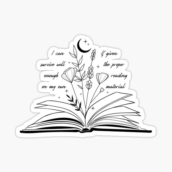 I can survive well enough on my own if given the proper reading materials (Throne of Glass) Sticker