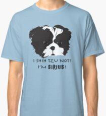 I shih tzu not Im Sirius pun  Classic T-Shirt