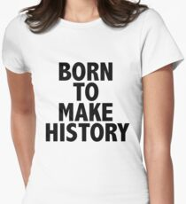 BORN TO MAKE HISTORY - YOI Women's Fitted T-Shirt