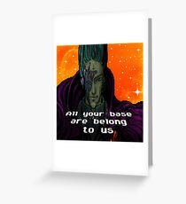 All your base are belong to us Greeting Card