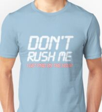 Don't rush me I get paid by the hour T-Shirt