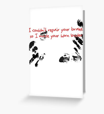 I couldn't repair your brakes, so I made your horn louder. Greeting Card