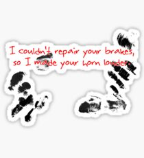 I couldn't repair your brakes, so I made your horn louder. Sticker