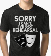Sorry I Can't, I've Got Rehearsal (White) Tri-blend T-Shirt