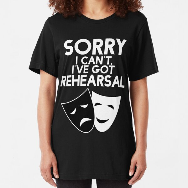 Sorry I Can't, I've Got Rehearsal (White) Slim Fit T-Shirt
