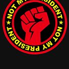 Not My President Revolution Fist by Thelittlelord