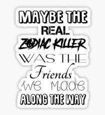 Maybe The Real Zodiac Killer... Sticker