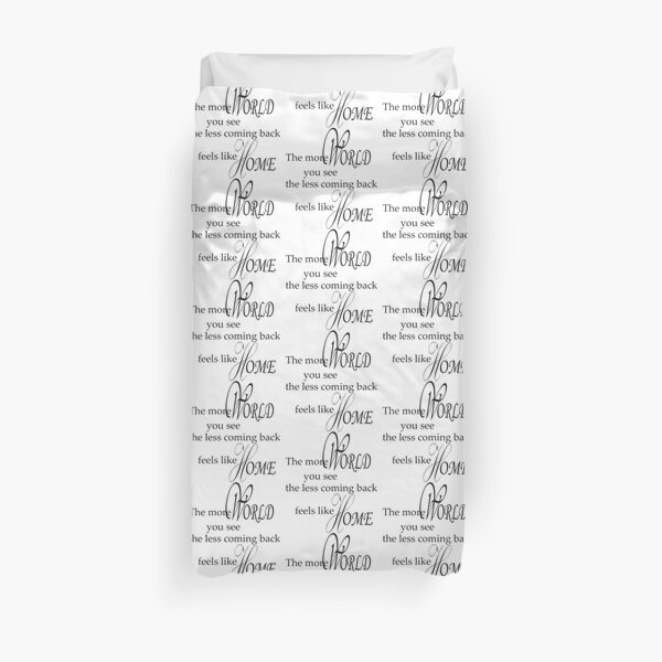 The more world you see, the less coming back feels like home pt.1 Duvet Cover