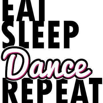 Eat sleep dance repeat by roosmarijn98
