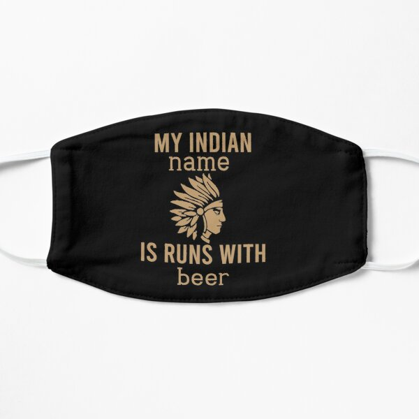 """My indian name is """"runs with beer""""   Flat Mask"""