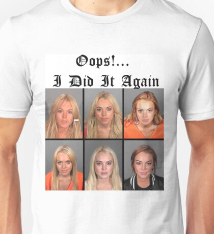 OOPS!... I DID IT AGAIN Unisex T-Shirt