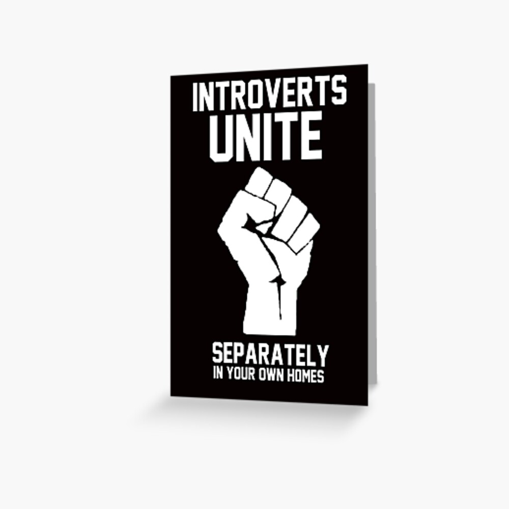"""""""Introverts unite separately in your own homes"""" Greeting ..."""
