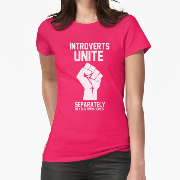 Introverts unite separately in your own homes Fitted T-Shirt