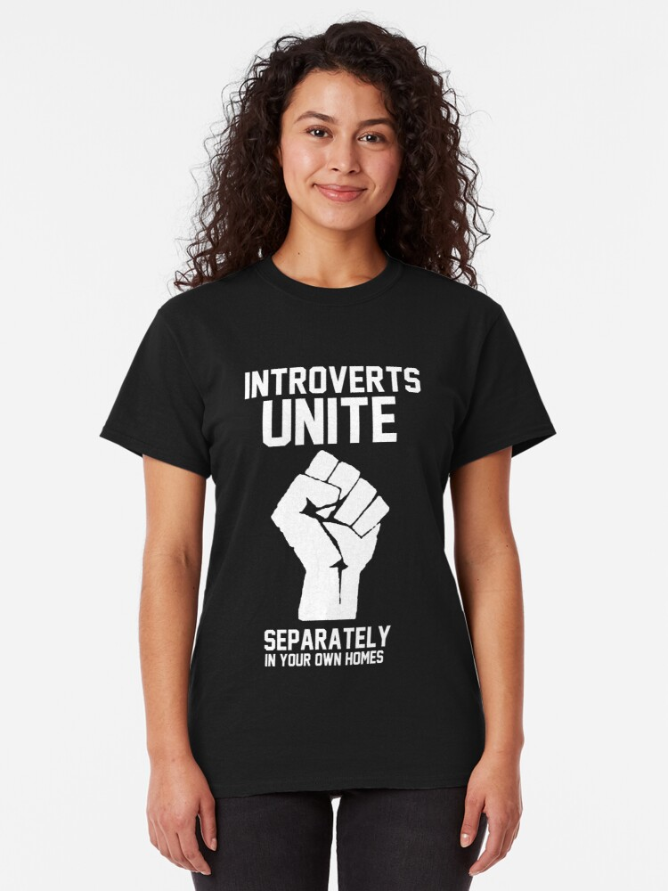 Alternate view of Introverts unite separately in your own homes Classic T-Shirt