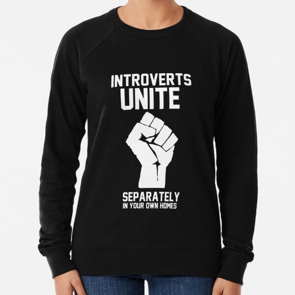Introverts unite separately in your own homes Lightweight Sweatshirt