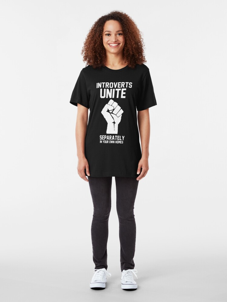 Alternate view of Introverts unite separately in your own homes Slim Fit T-Shirt