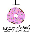 I Donut Understand  - Why I Don't have Donuts by krisy254