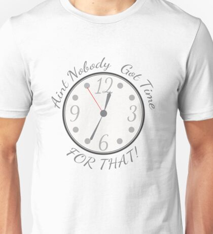 Aint Nobody Got Time... Unisex T-Shirt
