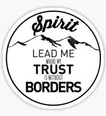 Spirit Lead Me Where my Trust is without Borders Sticker