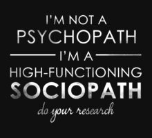 I'm not a Psychopath, I'm a High-functioning Sociopath - Do your research (White lettering) | Unisex T-Shirt