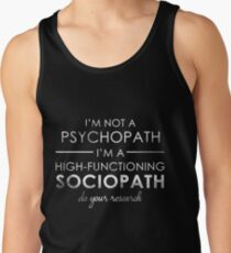 I'm not a Psychopath, I'm a High-functioning Sociopath - Do your research (White lettering) Tank Top
