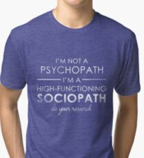 I'm not a Psychopath, I'm a High-functioning Sociopath - Do your research (White lettering) Tri-blend T-Shirt