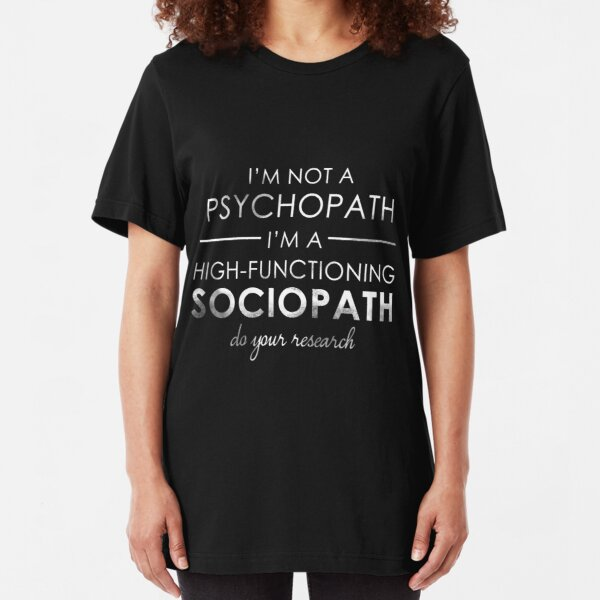 I'm not a Psychopath, I'm a High-functioning Sociopath - Do your research (White lettering) Slim Fit T-Shirt