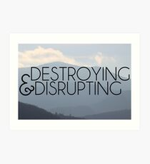 Destroying and Disrupting Art Print