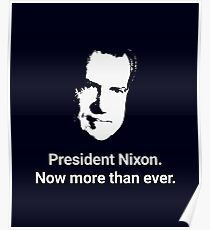 President Nixon - Now More Than Ever Poster