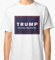 Anti-Trump He's Lying, Believe Him Classic T-Shirt