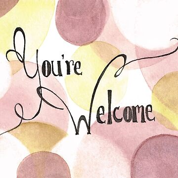 """You're Welcome"" Card by Minettetcetera"