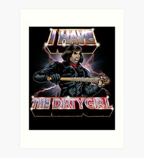 I Have The Dirty Girl Art Print