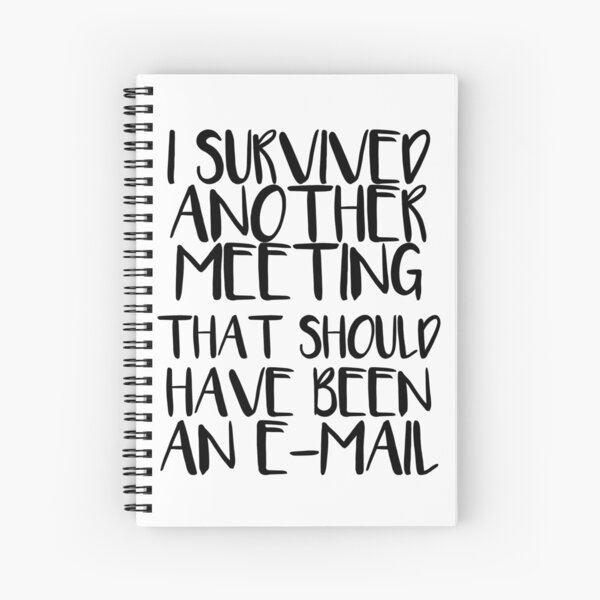 I Survived Another Meeting That Should Have Been An E-Mail Spiral Notebook