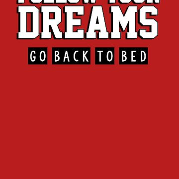 Follow your dreams. Go back to bed. von King84