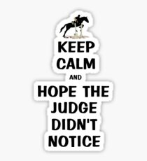 Keep Calm & Hope The Judge Didn't Notice Equestrian Gifts Sticker
