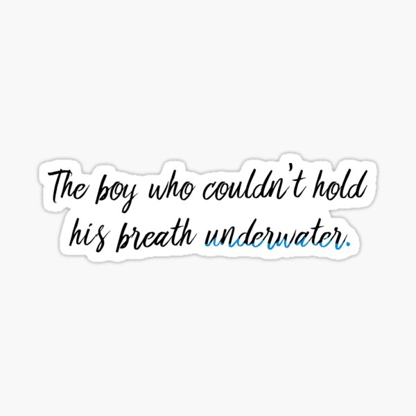 the boy who couldnt hold his breath underwater Sticker