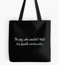 the boy who couldnt hold his breath underwater Tote Bag