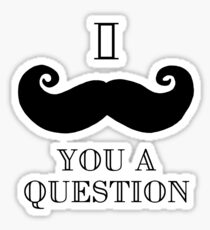 I Moustache You A Question - I Mustcahce You A Question Sticker