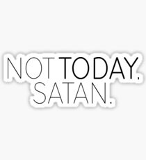 Not today Satan! Sticker