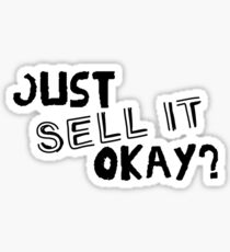 Just Sell it, Okay? Sticker