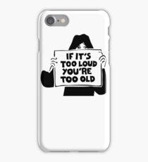 Too Loud Too Old iPhone Case/Skin