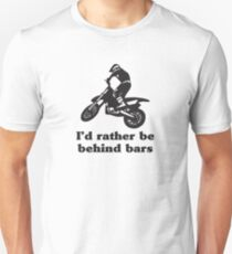 I'd Rather Be Behind Bars Motorcross T-shirt Unisex T-Shirt