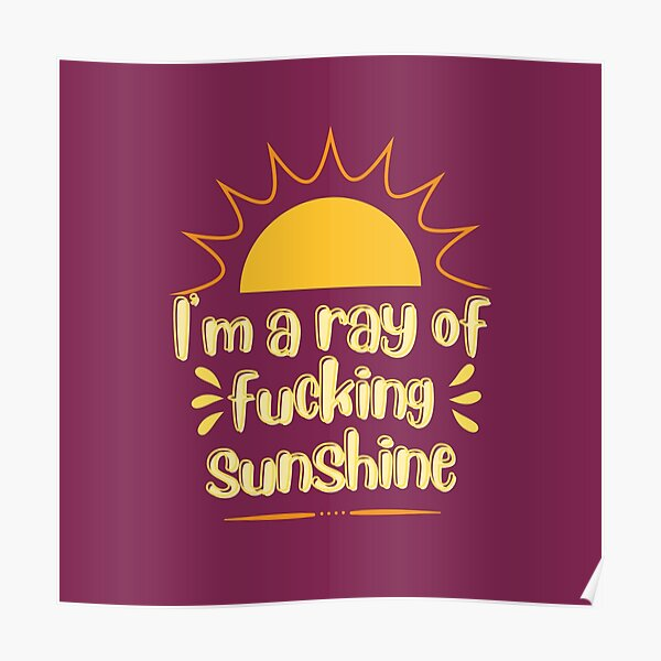 I'm a ray of fucking sunshine .. Poster