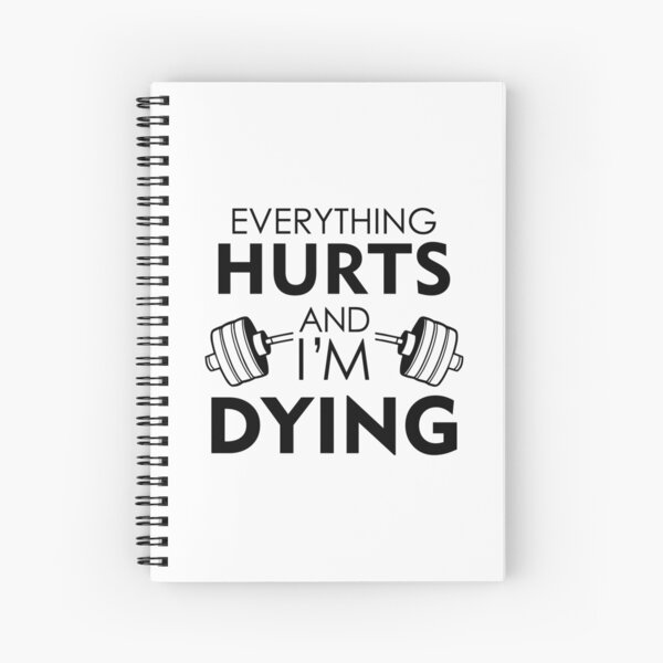 Todo duele y me estoy muriendo Cuaderno de espiral