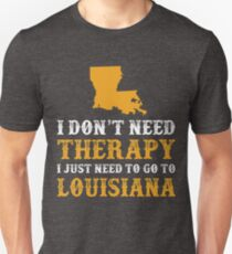 Louisiana I just need to go to T-Shirt
