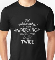 My Philosophy is that Worrying means you Suffer Twice Typography (White Version) Unisex T-Shirt