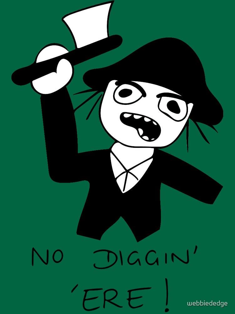No Diggin' 'Ere! by webbiededge