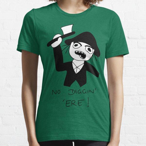 No Diggin' 'Ere! Essential T-Shirt