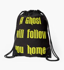 A Ghost Will follow You Home! Drawstring Bag